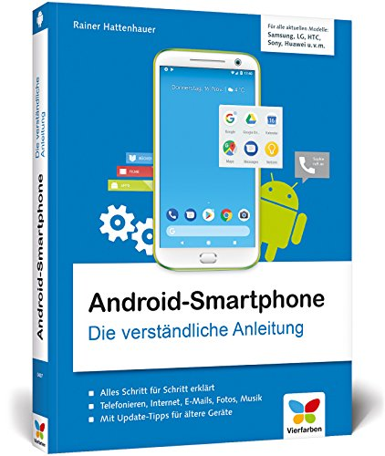 Android-Smartphone: Die verständliche Anleitung für alle Android-Smartphones: Samsung, Sony, HTC, LG u. v. m. Geeignet ab Android 5 bis 8 »Oreo«