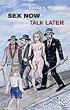 Sex Now, Talk Later - Estela V. Welldon