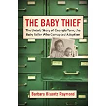 The Baby Thief: The Untold Story of Georgia Tann, the Baby Seller Who Corrupted Adoption (English Edition)