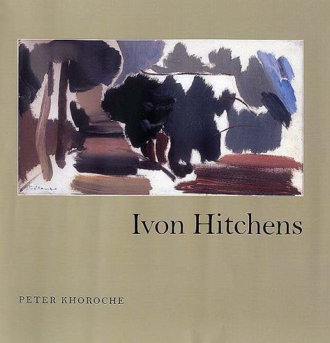 Ivon Hitchens: Written by Peter Khoroche, 2007 Edition, (New edition) Publisher: Lund Humphries Publishers Ltd [Hardcover]