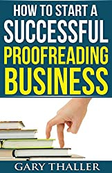 How to Start a Successful Proofreading Business: Catch the New Wave in the Kindle Revolution (English Edition)