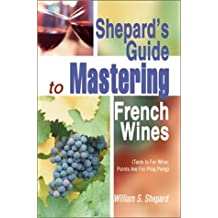 Shepard's Guide to Mastering French Wines: (Taste Is for Wine: Points Are for Ping Pong) by William S. Shepard (2003-07-28)