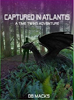 Captured in Atlantis (The Time Twins Series Book 2) by [Macks, DB]