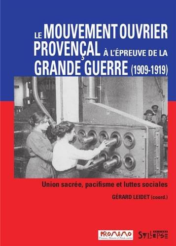 Le mouvement ouvrier provençal à l'épreuve de la Grande Guerre : Union sacrée, pacifisme et luttes sociales (1909-1919)