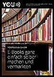 E-Books ganz einfach selber machen und vermarkten: Für Blogger, Unternehmen und Verlage/ Webseiten (Technik Ratgeber) (German Edition)