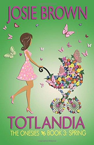 TOTLANDIA: Book 3 (The Onesies, Spring) (Totlandia Series) (3 Onesies)