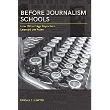 Before Journalism Schools: How Gilded Age Reporters Learned the Rules (Journalism in Perspective)