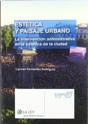 Estética y paisaje urbano: La intervención administrativa en la estética de la ciudad (Temas La Ley)