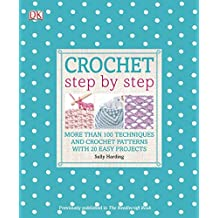 Crochet Step by Step: More Than 100 Techniques and Crochet Patterns with 20 Easy Projects