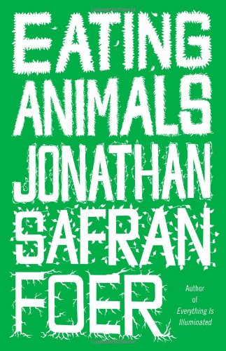 Eating Animals [ EATING ANIMALS ] By Foer, Jonathan Safran ( Author )Nov-01-2009 Hardcover