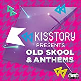 Kisstory Presents Old Skool & Anthems [Explicit]