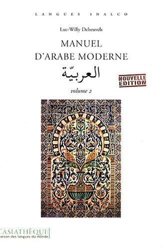 Manuel d'arabe moderne : Volume 2 de Deheuvels. Luc-Willy (2008) Broch