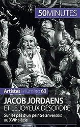 Jacob Jordaens et le joyeux désordre: Sur les pas d'un peintre anversois au XVIIe siècle