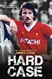 Hard Case: The Autobiography of Jimmy Case