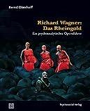 Richard Wagner: Das Rheingold: Ein psychoanalytischer Opernführer (Imago) - Bernd Oberhoff