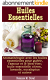 Huiles Essentielles - Aromathérapie avec les huiles essentielles pour guérir, l'amour et le bien-être; huile essentielle citron, lavande, eucalyptus et autres