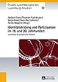 Identitätsbildung und Partizipation im 19. und 20. Jahrhundert: Luxemburg im europäischen Kontext (Études luxembourgeoises / Luxemburg-Studien, Band 12) -
