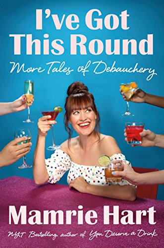 I've Got This Round: More Tales of Debauchery por Mamrie Hart