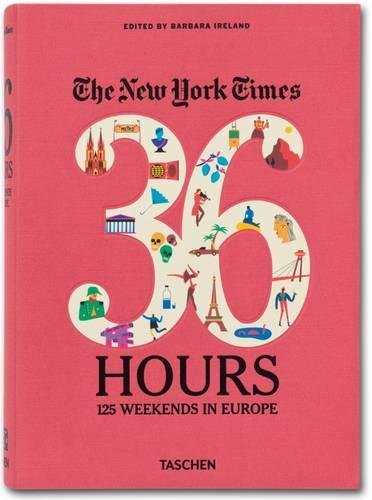 The New York Times: 36 Hours 125 Weekends in Europe par Barbara Ireland