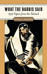 What the Rabbis Said: 250 Topics from the Talmud by Ronald Eisenberg (2010-08-03)