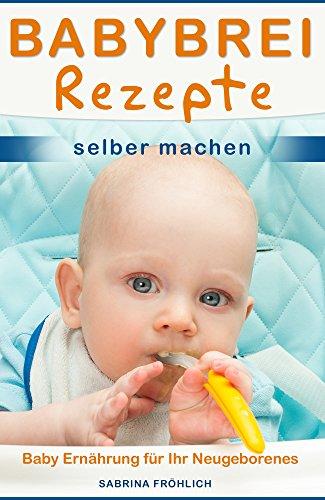 Babybrei Rezepte selber machen Baby Ernährung für Ihr Neugeborenes
