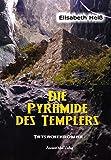 Die Pyramide des Templers: Eine Chronik von Erkenntnissen - Elisabeth Heiß