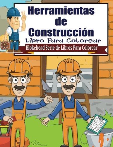 Herramientas de Construccion Libro para Colorear (Blokehead Serie de Libros Para Colorear) (Libros De Construccion Para Ninos)
