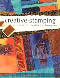 Creative Stamping with Mixed Media Techniques by Sherrill Kahn (2003-08-30)