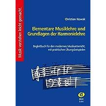 Elementare Musiklehre und Grundlagen der Harmonielehre: Begleitbuch für den modernen Musikunterricht, mit praktischen Übungsbeispielen
