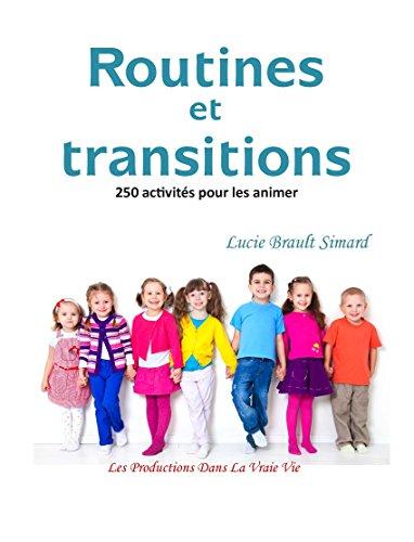 Routines et Transitions: 250 façons de les animer par Lucie Brault Simard