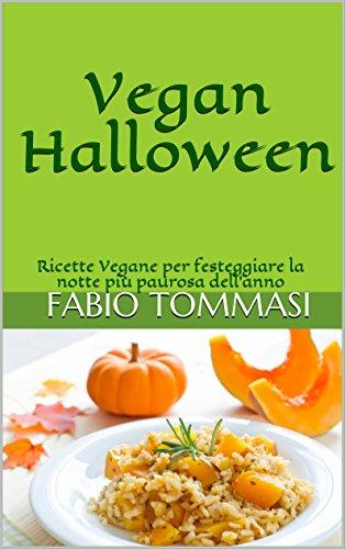 Vegan Halloween: Ricette Vegane per festeggiare la notte più paurosa dell'anno (Italian Edition)