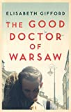 The Good Doctor of Warsaw: A novel of hope in the dark, for fans of The Tattooist of ...