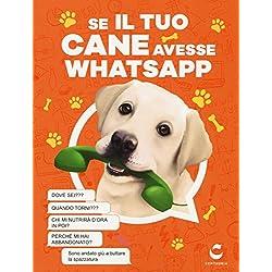 Se il tuo cane avesse Whatsapp. Ediz. illustrata