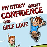 Bedtime Stories: My Story about Confidence and Self Love (Story Books for Kids to Deal with Negative thinking): Picture Books for Children, How to develop Positive Self Esteem, Children Anxiety