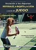 IniciaciÑn a los deportes individuales, de raqueta y de lucha a trav_s del juego: propuestas lÏdicas predeportivas : un camino para la formaciÑn humana y deportiva