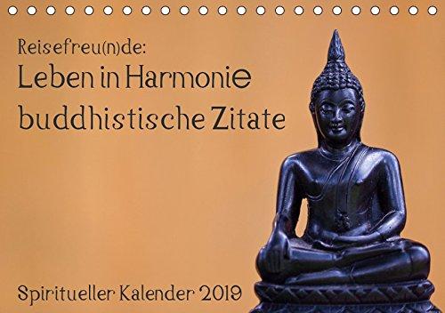 Reisefreu(n) de: Leben in Harmonie - buddhistische Zitate (Tischkalender 2019 DIN A5 quer): Lassen Sie sich von buddhistischen Weisheiten Monat für ... 14 Seiten (CALVENDO Glaube)
