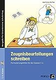 Zeugnisbeurteilungen schreiben: Formulierungshilfen für die Klassen 1-4 (Bergedorfer Grundsteine Schulalltag - Grundschule)