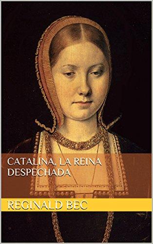 Catalina, la reina despechada por Reginald Bec