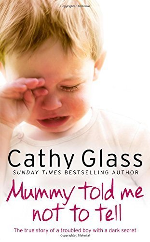 Mummy Told Me Not to Tell: The true story of a troubled boy with a dark secret by Cathy Glass (2015-07-16)