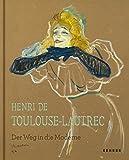 Henri de Toulouse-Lautrec: Der Weg in die Moderne