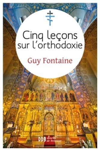 Cinq leçons sur l'orthodoxie par Guy Fontaine