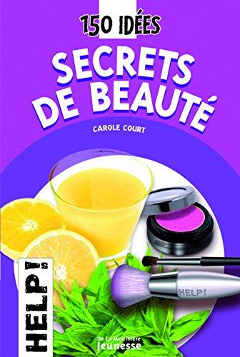 Secrets de beauté : 150 Idées par Carole Court