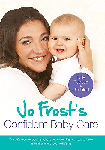 Jo Frost's Confident Baby Care: Everything You Need To Know For The First Year From UK's Most Trusted Nanny por Jo Frost