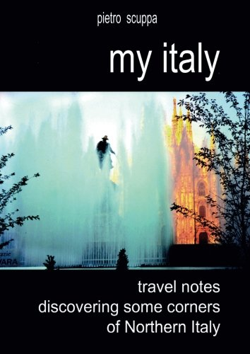 My Italy. Travel notes discovering some corners of Northern Italy. Ediz. illustrata (Fotografia) por Pietro Scuppa