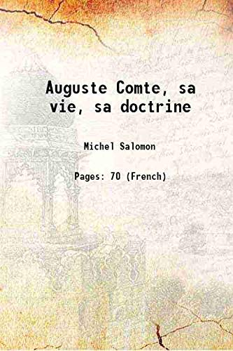 Auguste Comte, sa vie, sa doctrine 1903 [Hardcover]