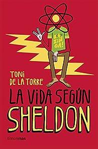 La vida según Sheldon par Toni de la Torre