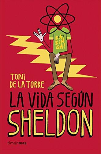 La vida según Sheldon (No Ficción Timunmas) por Toni de la Torre
