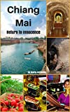 Chiang Mai Return to innocence : Thailand Travel Trip Guide for Tourist.: A Beautiful place fullfill your imagination . The Temple ,  The Natural Coffee Cafe , The street food and More .