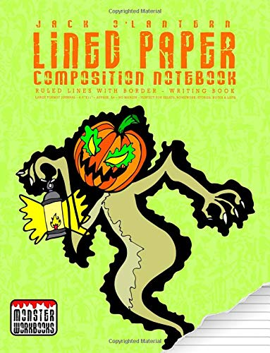Jack O'Lantern - Lined Paper Composition Notebook: Large Writing Book - Ruled Lines with Border - Numbered pages (Monster Writing Papers, Band 14) (The Jack Halloween Pumpkin King)