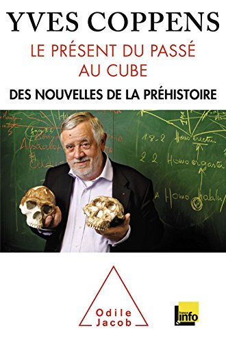 Le Présent du passé au cube: Des nouvelles de la préhistoire (OJ.PREHIST.ARCH) par Yves Coppens
